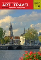 Art + Travel Europe Vermeer and Delft by Museyon Guides