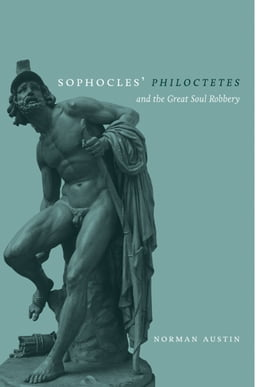 Book Sophocles' Philoctetes and the Great Soul Robbery by Austin, Norman