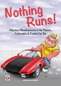 Nothing Runs!: Hilarious Misadventures in the Classic, Collectable & Exotic Car Biz