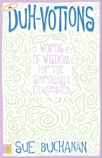 Duh-Votions: Words of Wisdom for the Spiritually Challenged