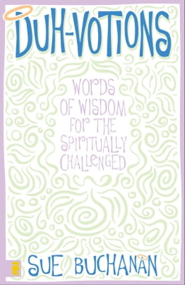 Book Duh-Votions: Words of Wisdom for the Spiritually Challenged by Sue Buchanan