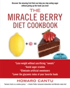 The Miracle Berry Diet Cookbook by Homaro Cantu