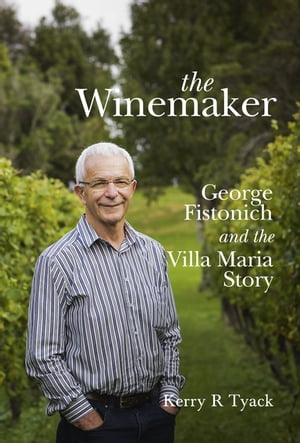 The Winemaker George Fistonich and the Villa Maria Story