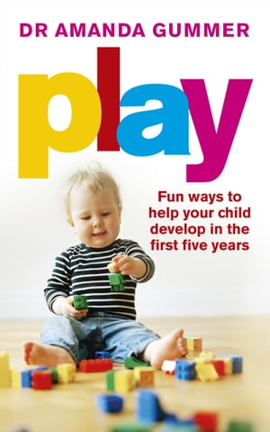 Play Fun ways to help your child develop in the first five years