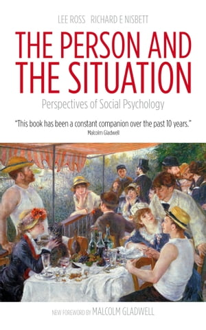 The Person and the Situation: Perspectives of Social Psychology by Lee Ross, Richard E Nisbett