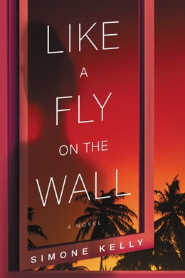 Book Like a Fly on the Wall: A Novel by Simone Kelly