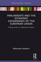 Parliaments and the Economic Governance of the European Union: Talking Shops or Deliberative Bodies?