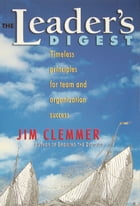 The Leader's Digest: Timeless Principles for Team and Organization Success by Jim Clemmer