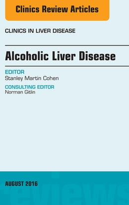 Book Alcoholic Liver Disease, An Issue of Clinics in Liver Disease, by Stanley Cohen