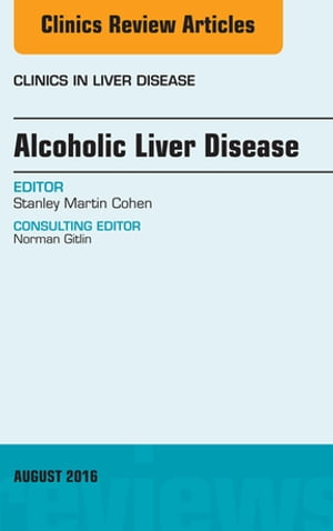 Alcoholic Liver Disease,  An Issue of Clinics in Liver Disease,
