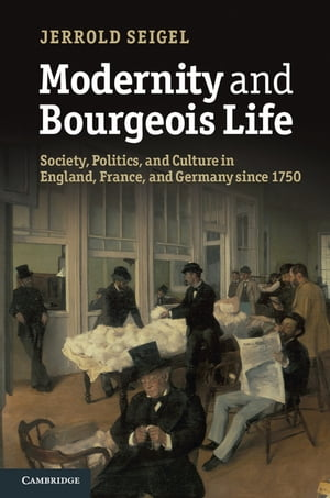 Modernity and Bourgeois Life Society,  Politics,  and Culture in England,  France and Germany since 1750
