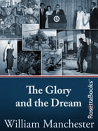 The Glory and the Dream: A Narrative History of America, 1932-1972 by William Manchester