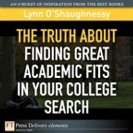 Book The Truth About Finding Great Academic Fits in Your College Search by Lynn O'Shaughnessy