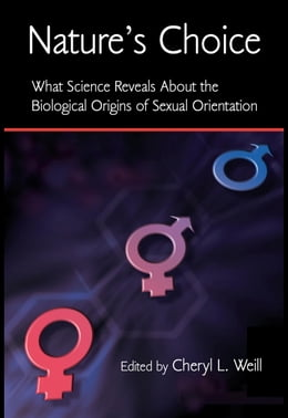 Book Nature's Choice: What Science Reveals about the Biological Origins of Sexual Orientation by Weill, Cheryl L.