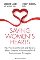 Saving Women's Hearts: How You Can Prevent and Reverse Heart Disease With Natural and Conventional Strategies by Martha Gulati