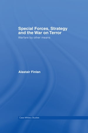 Special Forces,  Strategy and the War on Terror Warfare By Other Means