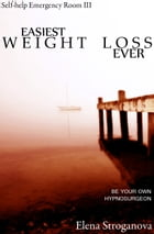 Easiest Weight Loss Ever: Be Your Own Hypnosurgeon by Elena Stroganova