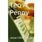 Ten A Penny by Jesse CRAIGNOU