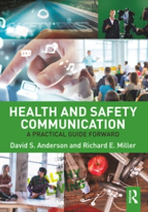 Health and Safety Communication A Practical Guide Forward