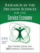 Research in the Decision Sciences for the Service Economy: Best Papers from the 2015 Annual…