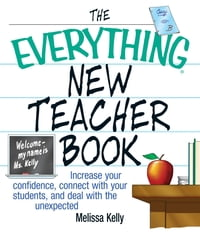 The Everything New Teacher Book: Increase Your Confidence, Connect With Your Students, and Deal…