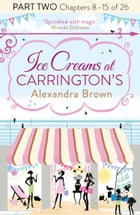 Ice Creams at Carrington's: Part Two, Chapters 8–15 of 26 by Alexandra Brown