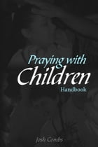 Praying With Children by Josh Combs