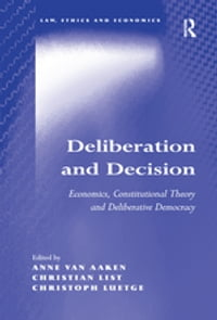 Deliberation and Decision: Economics, Constitutional Theory and Deliberative Democracy