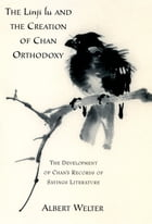 The Linji Lu and the Creation of Chan Orthodoxy: The Development of Chan's Records of Sayings…