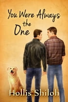 You Were Always the One by Hollis Shiloh