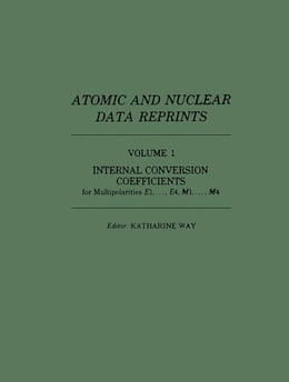 Book Internal Conversion Coefficients for Multipolarities E1,..., E4, M1,..., M4 by Way, Katharine