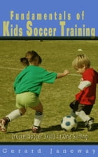 Fundamentals Of Kids Soccer Training: Crucial Soccer Skills In One Sitting by Gerard Janeway