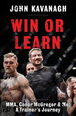 Win or Learn MMA,  Conor McGregor and Me: A Trainer's Journey
