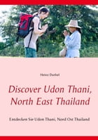 Discover Udon Thani, North East Thailand: Entdecken Sie Udon Thani, Nord Ost Thailand by Heinz Duthel