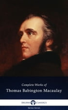 Delphi Complete Works of Thomas Babington Macaulay (Illustrated) by Thomas Babington Macaulay