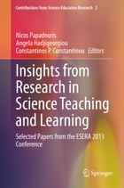 Insights from Research in Science Teaching and Learning: Selected Papers from the ESERA 2013…