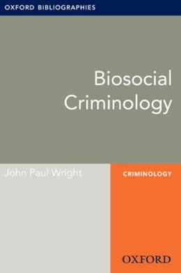 Book Biosocial Criminology: Oxford Bibliographies Online Research Guide by John Paul Wright