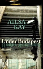 Under Budapest by Ailsa Kay