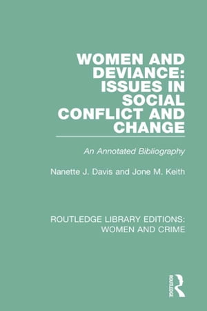 Women and Deviance: Issues in Social Conflict and Change An Annotated Bibliography