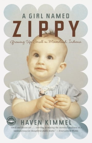 A Girl Named Zippy: Growing Up Small in Mooreland Indiana by Haven Kimmel