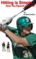 Hitting is Simple...Have You Figured it Out Yet? by Al McCormick