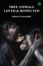 Free animals, loved & respected by Roberto Contestabile