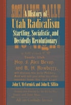 History of Utah Radicalism: Startling, Socialistic, and Decidedly Revolutionary