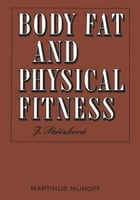 Body Fat and Physical Fitness: Body Composition and Lipid Metabolism in Different Regimes of Physical Activity by S. Parizkova