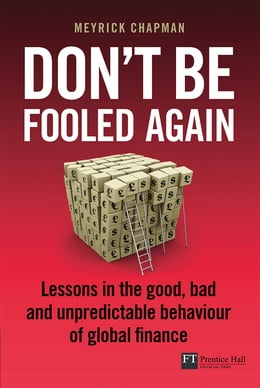 Book Don't be Fooled Again: Lessons in the good, bad and unpredictable behaviour of global finance by Mr Meyrick Chapman