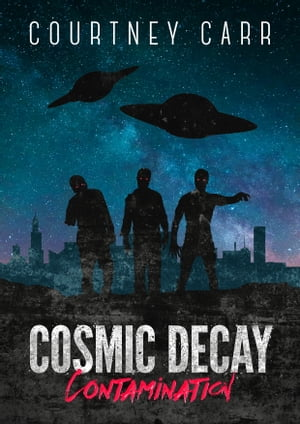 Cosmic Decay: Contamination by Courtney Carr