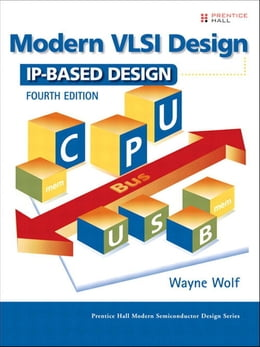 Book Modern VLSI Design: IP-Based Design by Wayne Wolf
