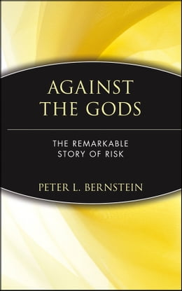 Book Against the Gods: The Remarkable Story of Risk by Peter L. Bernstein