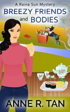 Breezy Friends and Bodies: A Chinese Cozy Mystery by Anne R. Tan