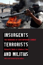 Insurgents, Terrorists, and Militias: The Warriors of Contemporary Combat by Richard H. Shultz